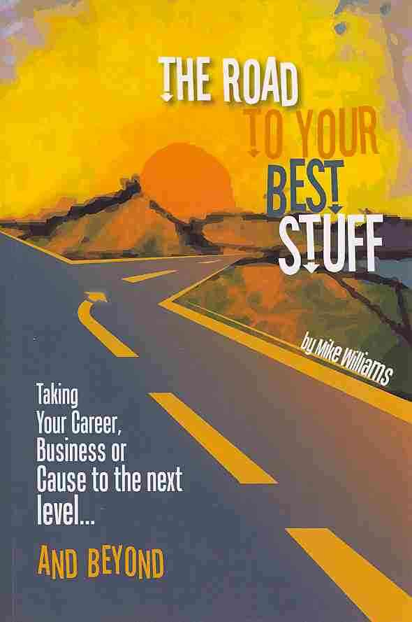 The Road to Your Best Stuff By Williams, Mike